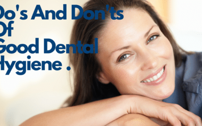 The Do's And Dont's Of Good Dental Hygiene